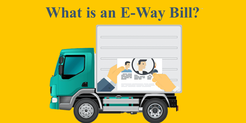 Everything you need to know about e-Waybill under GST