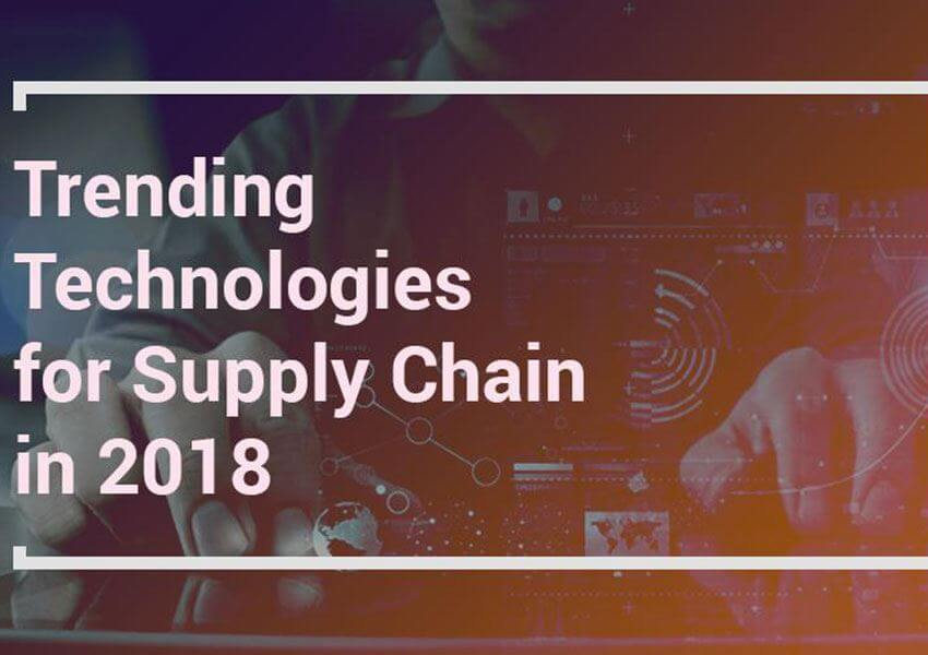 Trending Technologies for Supply Chain in 2018
